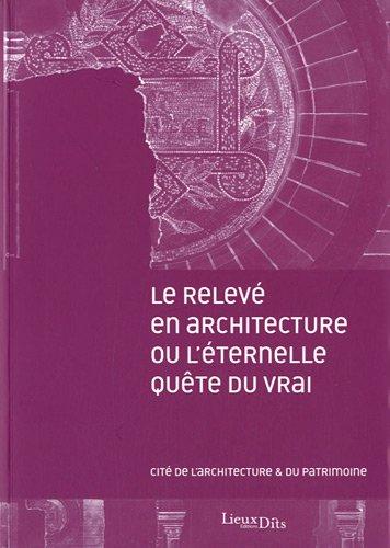 LE RELEVE EN ARCHITECTURE OU L'ETERNELLE QUETE DU VRAI