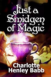 Just a Smidgen of Magic: Enchantment at the Edge of Mundane (Mundane Magic) (Volume 1)