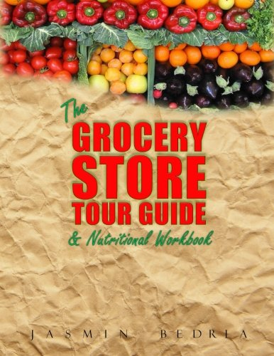 The Grocery Store Tour Guide & Nutritional Workbook: How to Navigate Through the Aisles of Any Supermarket like a Pr