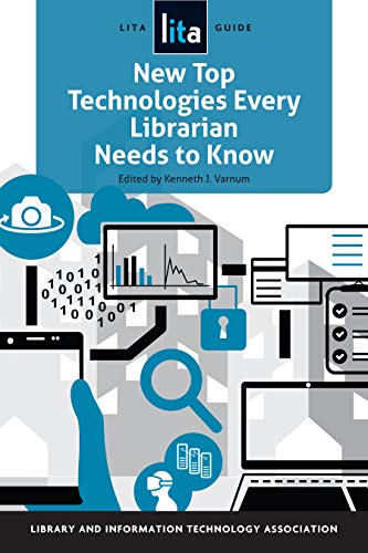 New Top Technologies Every Librarian Needs to Know (Lita Guide)