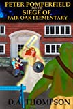 Peter Pomperfield and the Siege of Fair Oak Elementary, D. A. Thompson, 1497452740