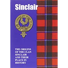 Sinclair: The Origins of the Clan Sinclair and Their Place in History