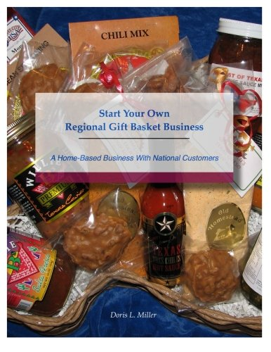 Start Your Own Regional Gift Basket Business: A Home-Based Business With National Customers