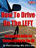 How To Drive On The Left - An Essential Guide For Visitors Driving In The U.K.