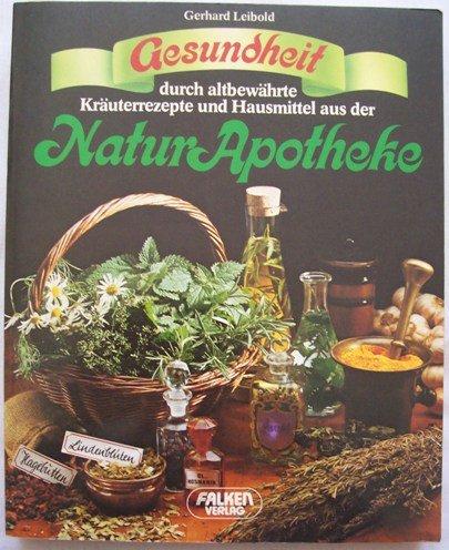 Gesundheit aus der Naturapotheke. Durch altbewährte Kräuterrezepte und Hausmittel.