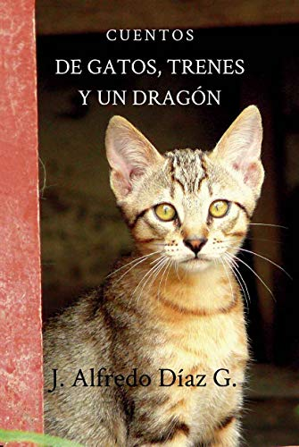 De gatos, trenes y un dragón (Spanish Edition) by [Garcia, J