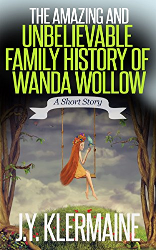 The Amazing And Unbelievable Family History Of Wanda Wollow: A Short Story (English Edition)