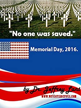 """""""No one was saved."""" Memorial Day, 2016. by [Lant, Jeffrey]"""