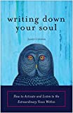 Writing Down Your Soul: How to Activate and Listen to the Extraordinary Voice Within (Automatic Writing, Spirituality…