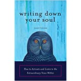 Writing Down Your Soul: How to Activate and Listen to the Extraordinary Voice Within (Automatic Writing, Spirituality and New