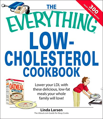 The Everything Low-Cholesterol Cookbook: Keep you heart healthy with 300 delicious low-fat, low-carb recipes (Everything) by Linda Larsen
