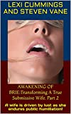 awakening of brie transforming a true submissive wife part 2 a wife is driven by lust as she endures public humiliation