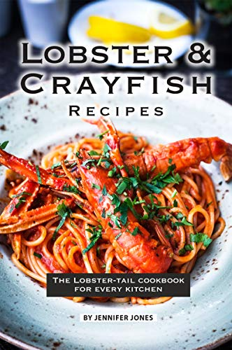 Lobster and Crayfish Recipes: The Lobster-Tail Cookbook for Every Kitchen por Jennifer Jones