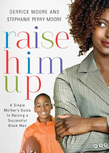 Raise Him Up: A Single Mother's Guide to Raising a Successful Black Man