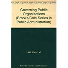 Governing Public Organizations: Politics, Structures, and Institutional Design (Brooks/Cole Series in Public Administration)