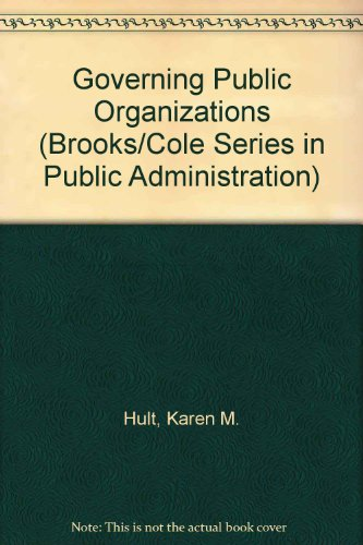 Governing Public Organizations: Politics, Structures, and Institutional Design (Brooks/Cole Series in Public Administrat
