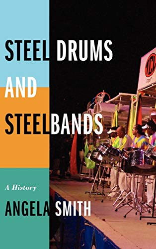 Steel Drums and Steelbands: A History (Steel Band Music In Trinidad And Tobago)