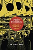 Public Properties: Museums in Imperial Japan (Asia-Pacific: Culture, Politics, and Society) by Noriko Aso (2013-11-27)