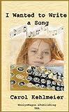 I Wanted to Write a Song, Carol Kehlmeier, 1484048806