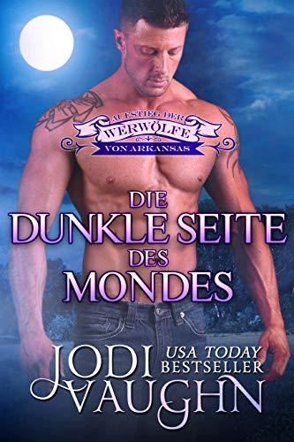 DIE DUNKLE SEITE DES MONDES (Aufstieg der Werwölfe von Arkansas 4) (German Edition)