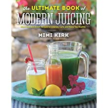 The Ultimate Book of Modern Juicing: Everything You Need To Know About Healthy Green Drinks Juice Cle