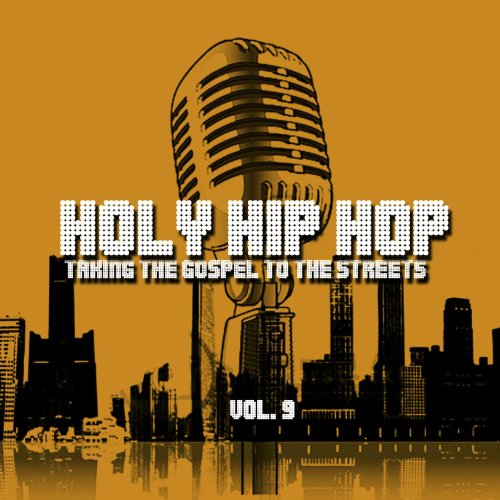 Holy Hip Hop: Taking the Gospel to Street 9 by Capitol Christian Distribution