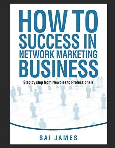 How to Success in Network Marketing Business: Step by step from Newbies to Professionals Step by step from Newbies to Professionals pdf