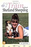 How to Train Your Shetland Sheepdog, Liz Palika, 079383662X
