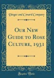 Amazon / Forgotten Books: Our New Guide to Rose Culture, 1931 Classic Reprint (Dingee and Conard Company)