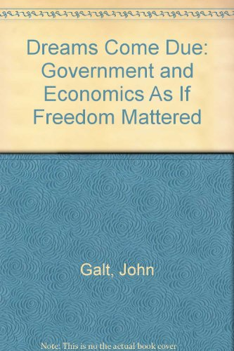 Dreams Come Due: Government and Economics As If Freedom Mattered