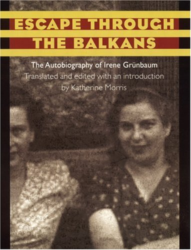 Escape through the Balkans: The Autobiography of Irene Grunbaum