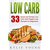 Low Carb: 33 Quick and Simple Low Carb Diet Weight Loss Recipes for Beginners (Low Carb Diet Cookbook, High Protein, High Fat Recipes)