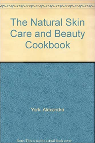 The Natural Skin Care and Beauty Cookbook