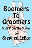 Boomers to Groomers, Stephen D. LeBar, 1450532454