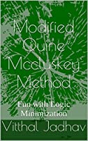 Modified Quine Mccluskey Method: Fun with Logic Minimization Front Cover