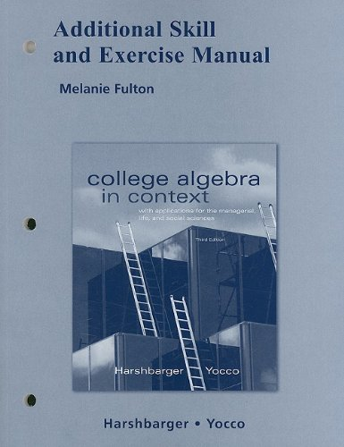 Additional Skill and Exercise Manual for College Algebra in Context with Applications for the Managerial, Life, and Soci