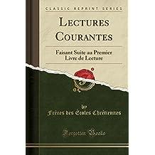 Lectures Courantes: Faisant Suite Au Premier Livre de Lecture (Classic Reprint)