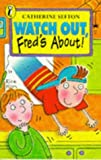 img - for Watch Out, Fred's About! (Young fiction read alone) by Catherine Sefton (1997-06-26) book / textbook / text book