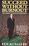 img - for Succeed Without Burnout: Proven Strategies to Move Your Life From Burnout to Balance by Ben Kubassek (2003-10-03) book / textbook / text book
