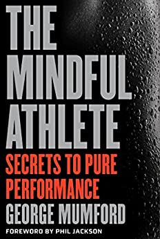 The Mindful Athlete: Secrets to Pure Performance by [Mumford, George, Phil Jackson]