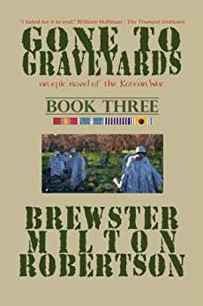 GONE TO GRAVEYARDS-an epic novel of the Korean War BOOK THREE by [Robertson, Brewster Milton]