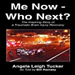 Me Now - Who Next?: The Inspiring Story of a Traumatic Brain Injury Recovery | Angela Leigh Tucker,Bill Ramsey
