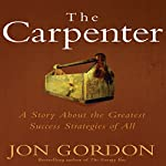 The Carpenter: A Story about the Greatest Success Strategies of All | Jon Gordon
