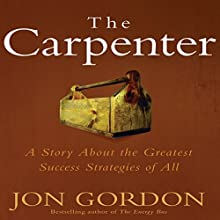The Carpenter: A Story about the Greatest Success Strategies of All Audiobook by Jon Gordon Narrated by Jon Gordon
