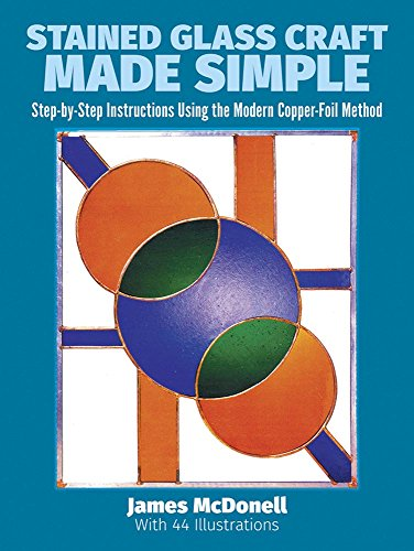 Stained Glass Craft Made Simple: Step-by-Step Instructions Using the Modern Copper-Foil Method (Dover Stained Glass Instruction)