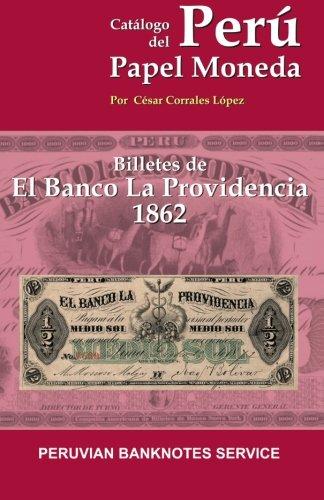 Catalogo de Billetes del Banco La Providencia 1862: Catalogo de Papel Moneda del Peru (Spanish Edition)