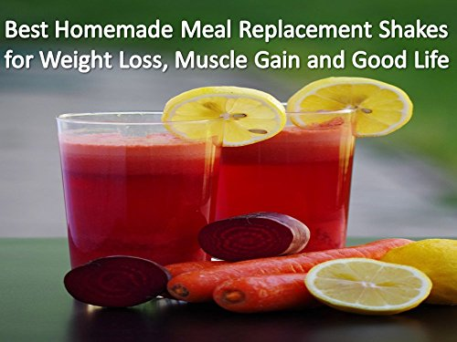 Best Homemade Meal Replacement Shakes for Weight Loss & Muscle Gain: 50 Natural Shakes for