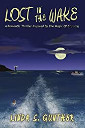 Lost In The Wake: A Romantic Thriller Inspired By The Magic Of Cruising
