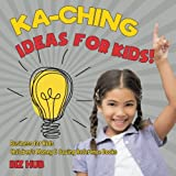 img - for Ka-Ching Ideas for Kids! | Business for Kids | Children's Money & Saving Reference Books book / textbook / text book