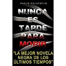 Nunca es tarde para morir: (La mejor novela negra de los últimos tiempos) (Spanish Edition)